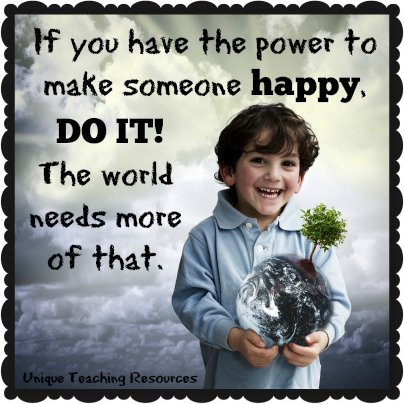 If you have the power to make someone happy - Motivational Quote