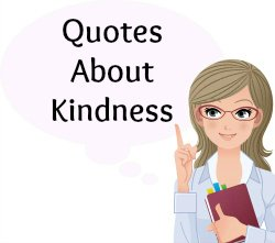 Quotes About Kindness For Teachers, Kids, and Schools