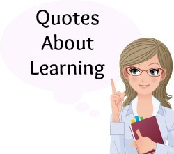 On this page, you will find more than 120 quotes about learning.