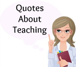 On this page, you will find more than 60 Quotes About Teaching.