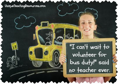 I can't wait to volunteer for bus duty! Said no teacher ever.