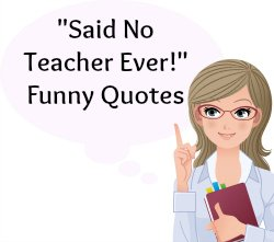 On this page, you will find more than 15 Said No Teacher Ever Sayings and Quotes.