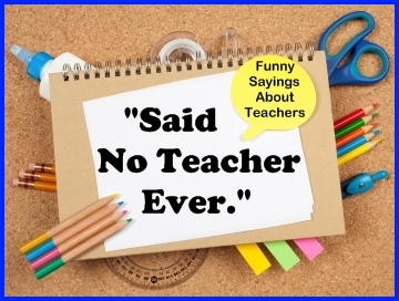 Said No Teacher Ever - Funny Sayings About Teachers