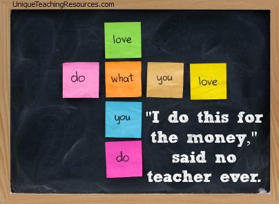 I do this for the money, said no teacher ever.