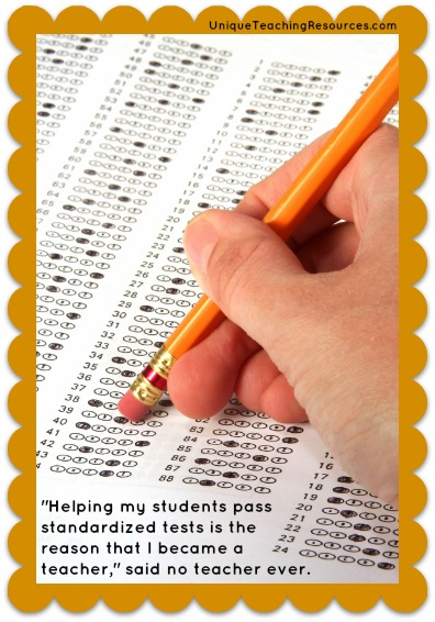 Helping my students pass standardized tests is the reason I became a teacher, said no teacher ever.