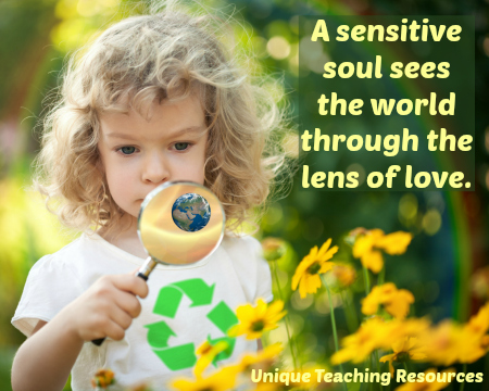 A sensitive soul sees the world through the lens of love.