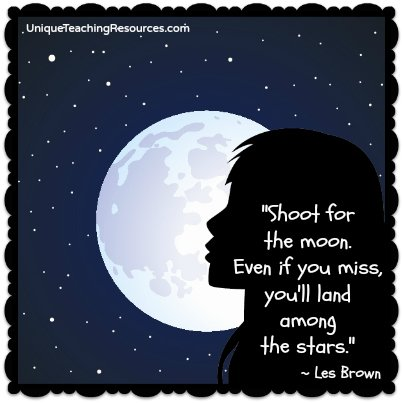 Shoot for the moon. Even if you miss, you will land among the stars. Les Brown quote