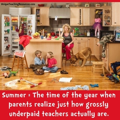 Summer:  The time of year that parents appreciate teachers.