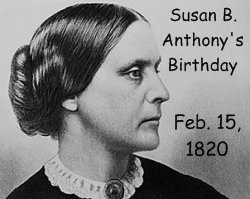 Susan B Anthony Birthday February 15, 1820