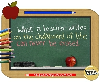 What a teacher writes on the chalkboard of life can never be erased.