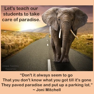 They paved paradise and put up a parking lot. Joni Mitchell