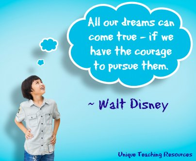 Walt Disney Quote For Children - All our dreams can come true - if we have the courage to pursue them.
