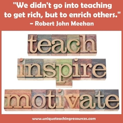 We didn't go into teaching to get rich, but to enrich others.