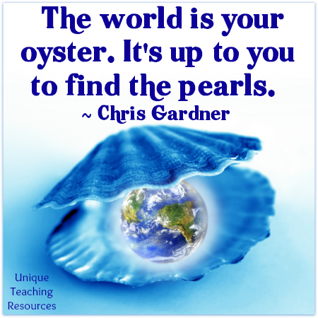 World is your oyster. It's up to you to find pearls. Inspirational Quote