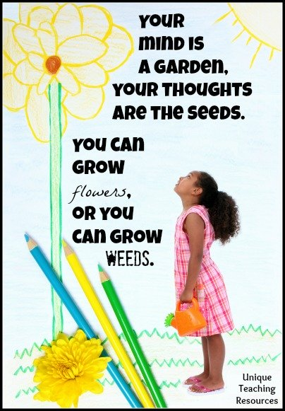 Your mind is a garden. Your thoughts are the seeds. Education Quote
