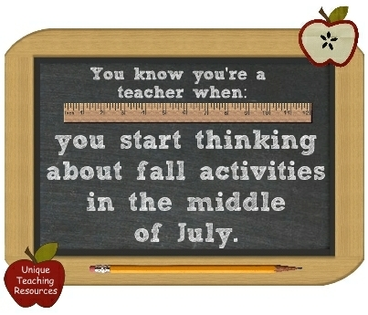 You know you're a teacher when: You start thinking about fall activities in the middle of July.