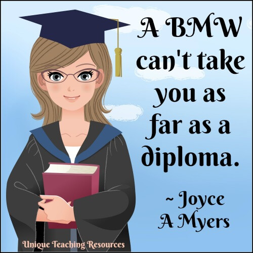 A BMW can't take you as far as a diploma. ~ Joyce A Myers