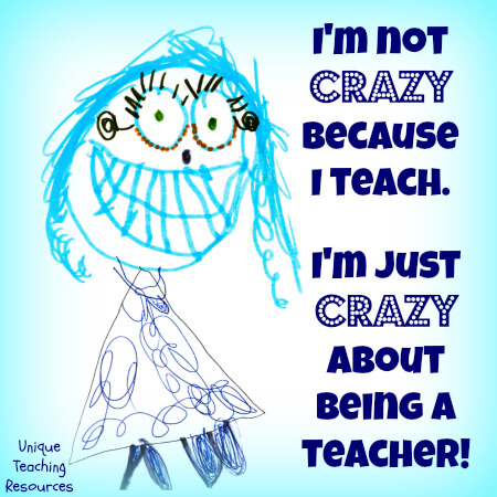 Funny teacher quotes:  Crazy About Being a School Teacher
