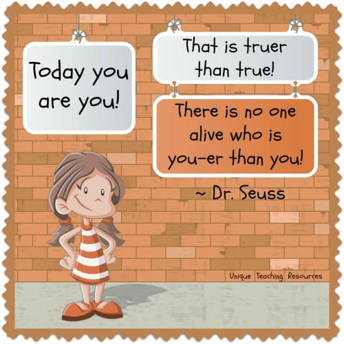 Today you are you!  That is truer than true! Dr. Seuss Quote