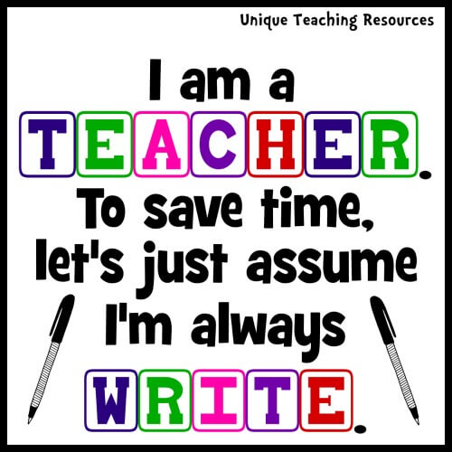 I am a TEACHER.  To save time, let's just assume I'm always WRITE.