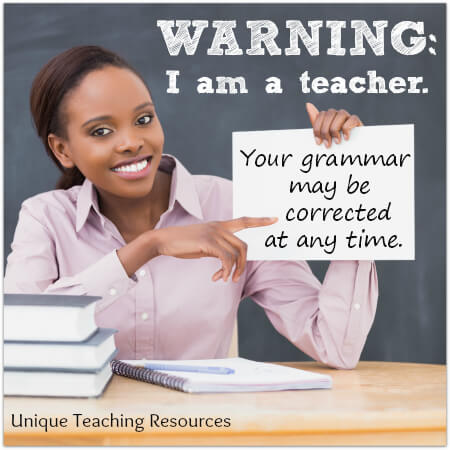I am a teacher.  Your grammar may be corrected at any time.