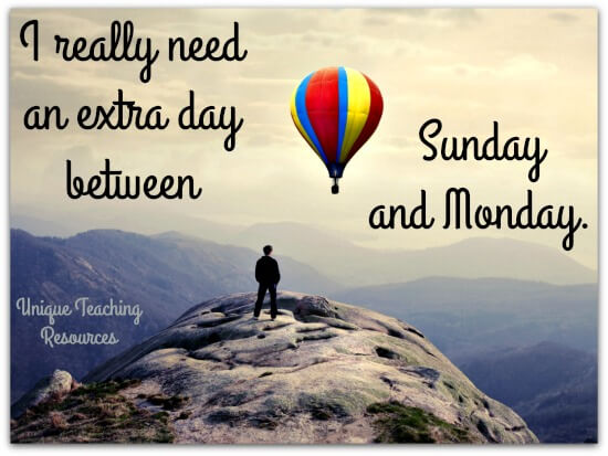 Quote:  I really need an extra day between Sunday and Monday.
