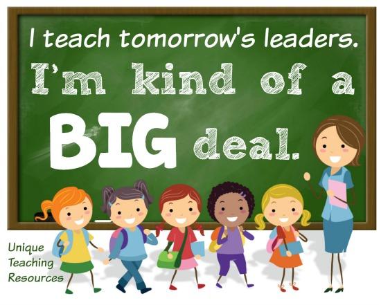 I teach tomorrow's leaders.  I'm kind of a big deal.