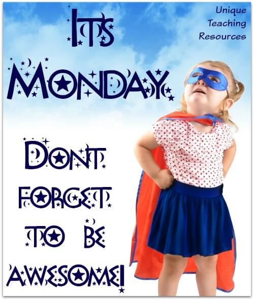 It's Monday.  Don't forget to be awesome!