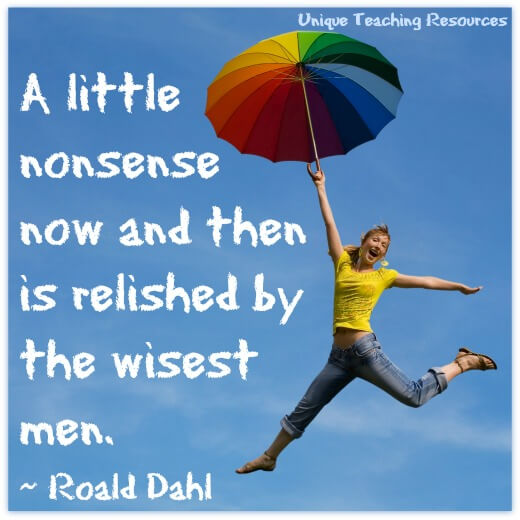 A little nonsense now and then is relished by the wisest men. ~ Roald Dahl Quote