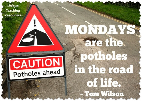 Quote:  Mondays are the potholes in the road of life.  ~ Tom Wilson