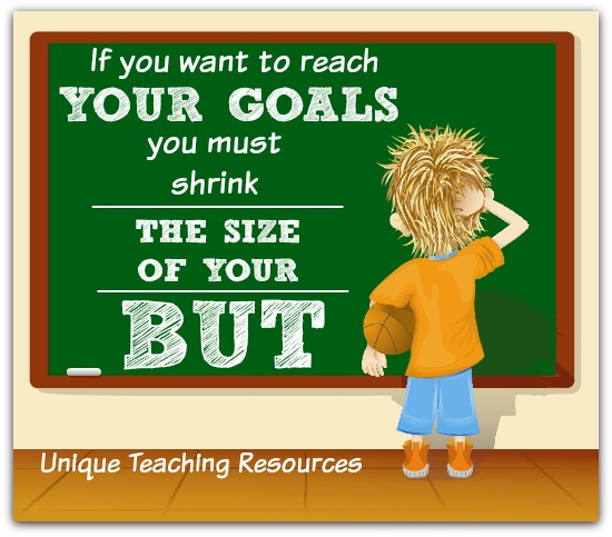 If you want to reach your goals, you must shrink the size of your but.