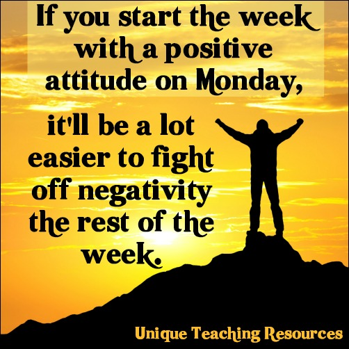 Quote:  Start the week with a positive attitude on Monday