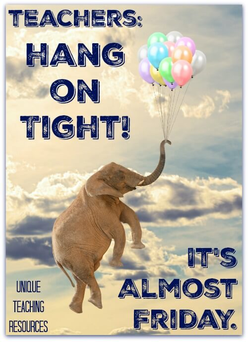 Funny Thursday Teacher Quote:  Hang on tight it's almost Friday.
