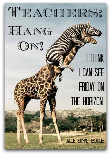 Thursday Funny Teacher Quote:  Hang on!  I think I can see Friday on the horizon.