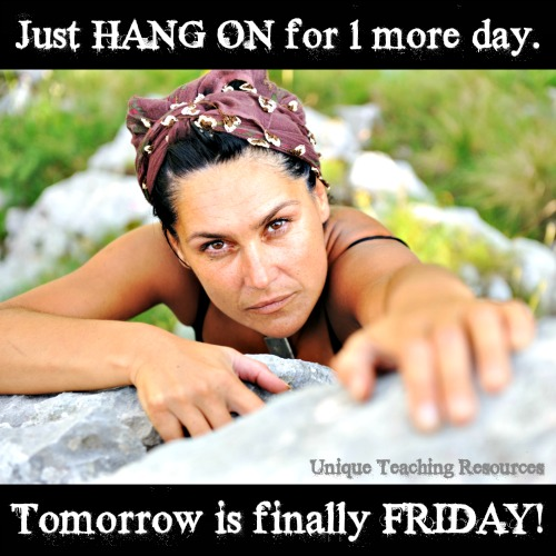 Thursday:  Just hang on for 1 more day.  Tomorrow is finally Friday.