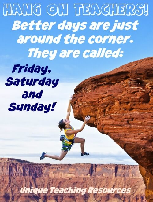 Thursday Hang On Teachers Quote: Better days are just around the corner. They are called Friday, Saturday and Sunday!