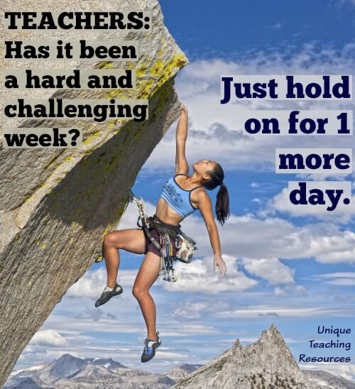 School Teachers:  Thursday quote about hard and challenging week.  Hang on until Friday.