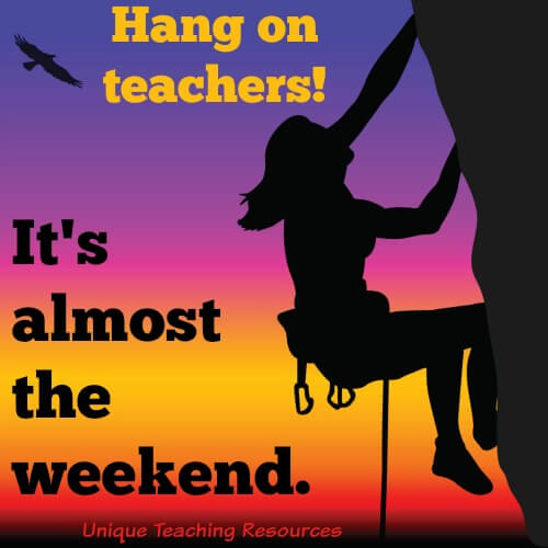 Thursday Quote:  Hang on teachers!  It's almost the weekend.