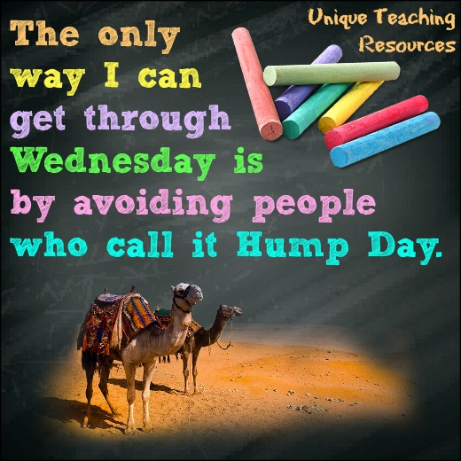 Quote:  The only way I can get through Wednesday is by avoiding people who call it Hump Day.