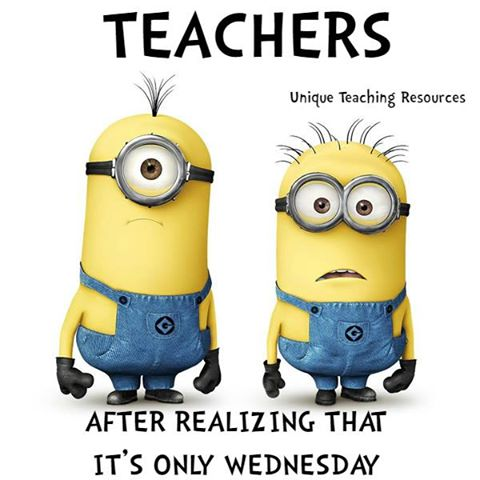 Funny Quote:  Teachers after realizing it's only Wednesday.