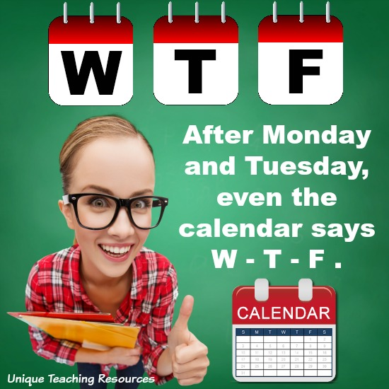 Wednesday quote:  After Monday and Tuesday, even the calendar says W - T - F.