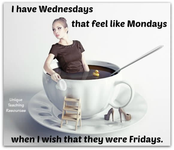 Funny Quote: I have Wednesdays that feel like Mondays when I wish that they were Fridays.