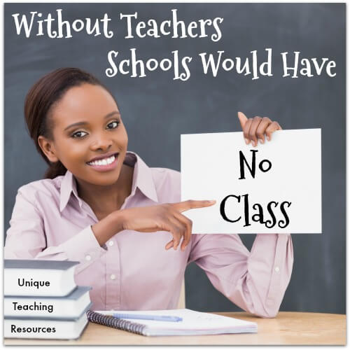 Without teachers, schools would have no class.