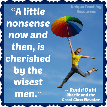 A little nonsense now and then is relished by the wisest men.  Roald Dahl
