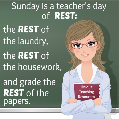 Sunday is a teacher's day of REST.