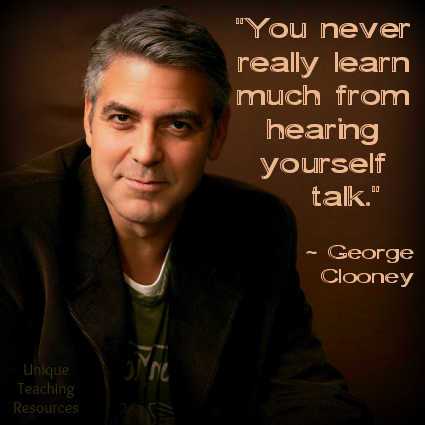 You never really learn much from hearing yourself talk. George Clooney Quote