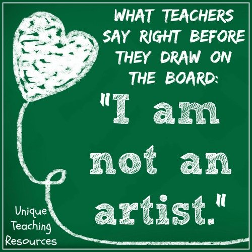Funny teacher saying:  What teachers say right before they draw on the board:  I am not an artist.