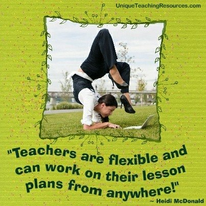 Teachers are flexible and can work on their lesson plans from anywhere!