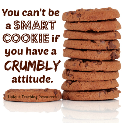You can't be a smart cookie if you have a crumbly attitude.