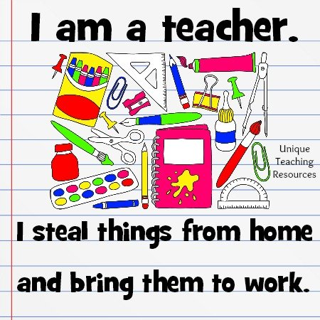 I am a teacher.  I steal things from home and bring them to work.